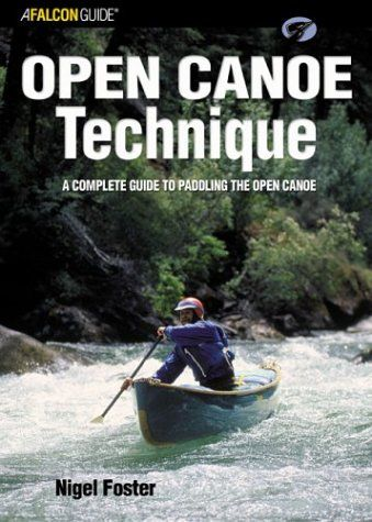 Open Canoe Technique is a complete paddling guide by Nigel Foster